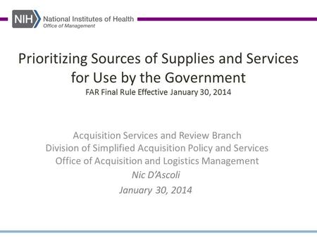 Prioritizing Sources of Supplies and Services for Use by the Government FAR Final Rule Effective January 30, 2014 Acquisition Services and Review Branch.