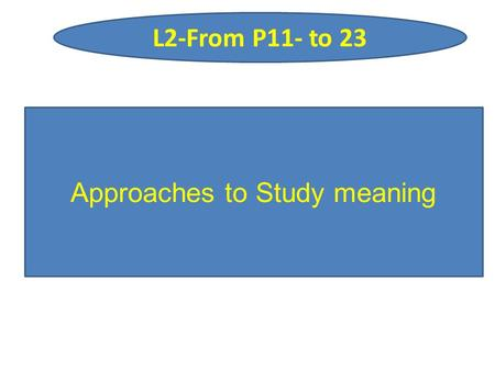 L2-From P11- to 23 Approaches to Study meaning. As you know the study of meaning relates to linguistics and philosophy It interested in general communicator.