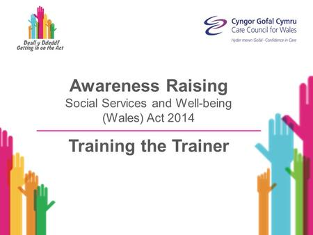 Awareness Raising Social Services and Well-being (Wales) Act 2014 Training the Trainer.