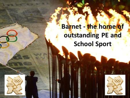 Barnet - the home of outstanding PE and School Sport.