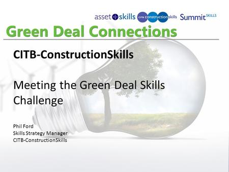 CITB-ConstructionSkills Meeting the Green Deal Skills Challenge Phil Ford Skills Strategy Manager CITB-ConstructionSkills.