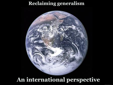 Reclaiming generalism An international perspective.