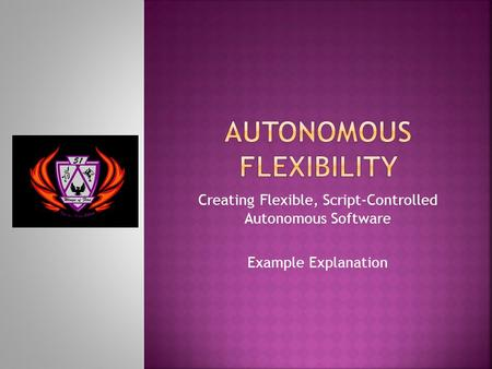 Creating Flexible, Script-Controlled Autonomous Software Example Explanation.