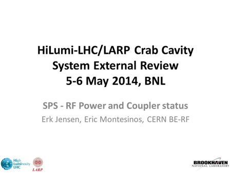 HiLumi-LHC/LARP Crab Cavity System External Review 5-6 May 2014, BNL SPS - RF Power and Coupler status Erk Jensen, Eric Montesinos, CERN BE-RF.