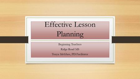 Effective Lesson Planning Beginning Teachers Ridge Road MS Tonya McGhee, PD Facilitator.