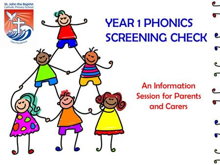 YEAR 1 PHONICS SCREENING CHECK An Information Session for Parents and Carers.