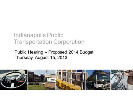 Indianapolis Public Public Hearing – Proposed 2014 Budget Thursday, August 15, 2013 Transportation Corporation.