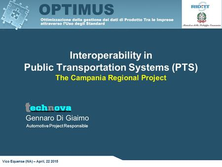 Interoperability in Public Transportation Systems (PTS) The Campania Regional Project Vico Equense (NA) – April, 22 2015 Gennaro Di Giaimo Automotive Project.