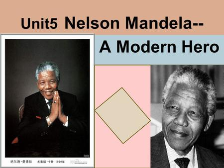 Unit5 Nelson Mandela-- A Modern Hero Guessing game Who is he ?