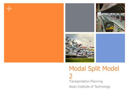 + Modal Split Model 2 Transportation Planning Asian Institute of Technology.