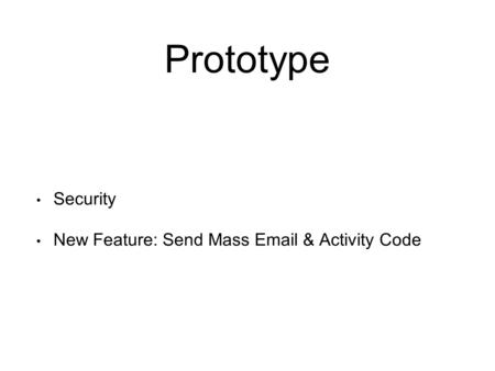 Prototype Security New Feature: Send Mass Email & Activity Code.