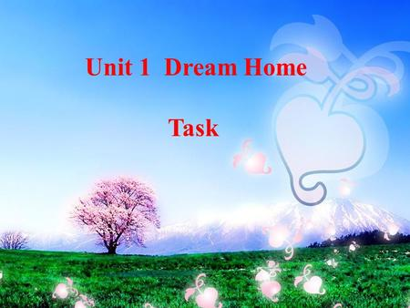 Unit1 DREAM HOMES Task Unit 1 Dream Home Task. 1.To complete the questionnaire and get some information. 2.Can write an article about your dream home.