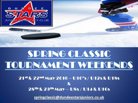 Dundee Stars Junior Development Ice Hockey Club would like to formally invite you to their annual Spring Classic Tournament at Dundee Ice Arena 21 st.