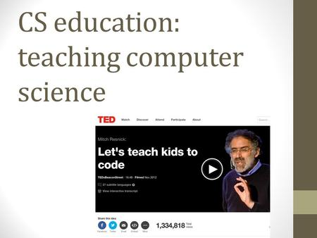 CS education: teaching computer science. Teaching programming Teaching computer science has become a huge industry: Huge job growth Not enough CS- trained.