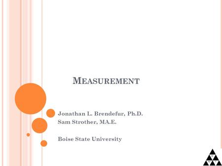 M EASUREMENT Jonathan L. Brendefur, Ph.D. Sam Strother, MA.E. Boise State University.