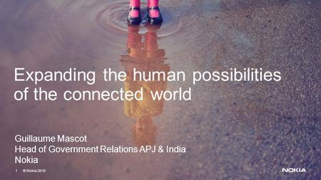 1 © Nokia 2016 1 © Nokia 2016 Expanding the human possibilities of the connected world Guillaume Mascot Head of Government Relations APJ & India Nokia.