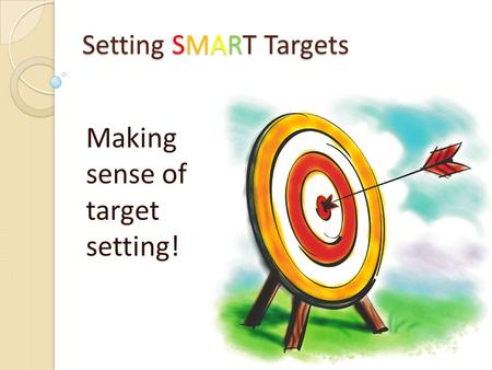 Setting SMART Targets Making sense of target setting!