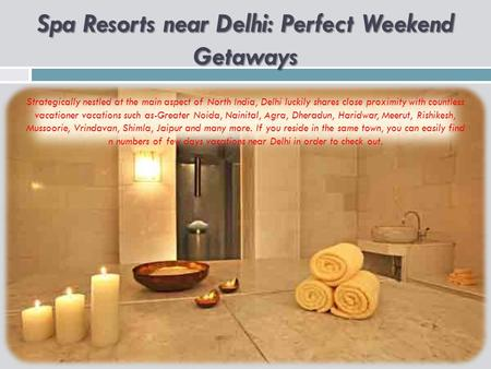 Spa Resorts near Delhi: Perfect Weekend Getaways Strategically nestled at the main aspect of North India, Delhi luckily shares close proximity with countless.