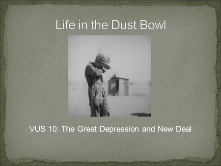 VUS 10: The Great Depression and New Deal The Great Plains of the Central United States, had been some of the World's richest farmland. Many families.