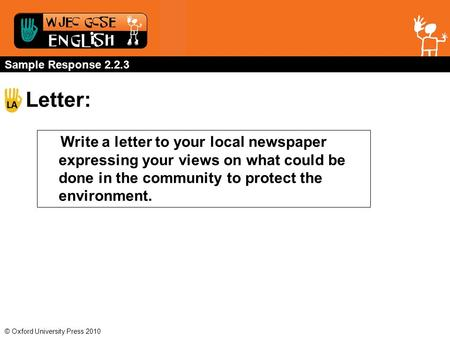 © Oxford University Press 2010 Sample Response 2.2.3 Letter: Write a letter to your local newspaper expressing your views on what could be done in the.