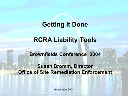 Brownfields 20041 Getting It Done RCRA Liability Tools Brownfields Conference 2004 Susan Bromm, Director Office of Site Remediation Enforcement.