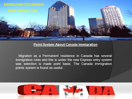 Point System About Canada Immigration Migration as a Permanent residence in Canada has several immigration rules and this is under the new Express entry.