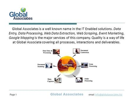 Global Associates is a well known name in the IT Enabled solutions. Data Entry, Data Processing, Web Data Extraction, Web Scraping, Event Marketing, Google.