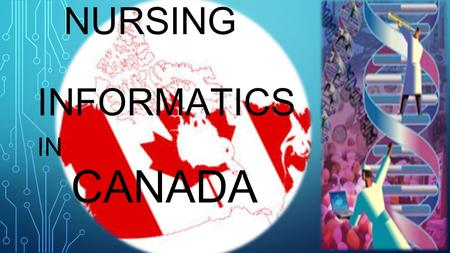 NURSING INFORMATICS IN CANADA. BRIEF HISTORY Nursing informatics began to evolve as nurses participated in the early initiatives in hospital information.