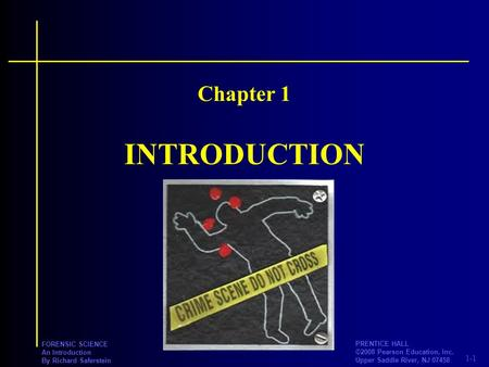 1-1 PRENTICE HALL ©2008 Pearson Education, Inc. Upper Saddle River, NJ 07458 FORENSIC SCIENCE An Introduction By Richard Saferstein INTRODUCTION Chapter.