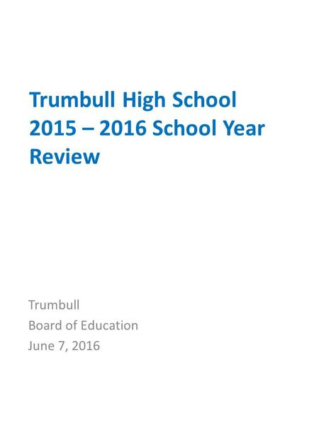 Trumbull High School 2015 – 2016 School Year Review Trumbull Board of Education June 7, 2016.