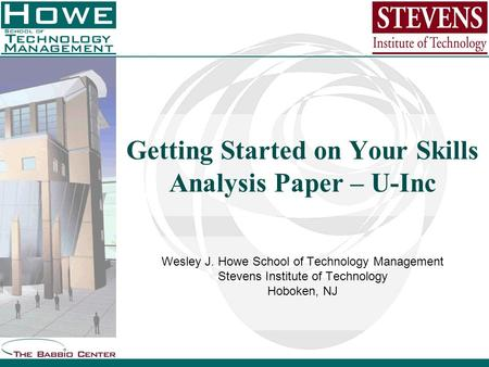 Wesley J. Howe School of Technology Management Stevens Institute of Technology Hoboken, NJ Getting Started on Your Skills Analysis Paper – U-Inc.