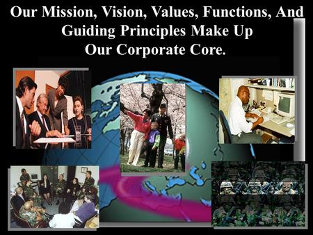 Our Mission, Vision, Values, Functions, And Guiding Principles Make Up Our Corporate Core.