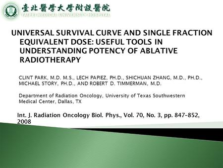 UNIVERSAL SURVIVAL CURVE AND SINGLE FRACTION EQUIVALENT DOSE: USEFUL TOOLS IN UNDERSTANDING POTENCY OF ABLATIVE RADIOTHERAPY CLINT PARK, M.D. M.S., LECH.