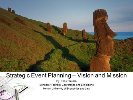 Strategic Event Planning – Vision and Mission By: Zhou Chunlin School of Tourism, Conference and Exhibitions Henan University of Economics and Law.