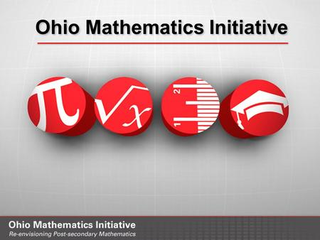 Ohio Mathematics Initiative. Ohio's Gateway Mathematics Courses Jim Fowler & Michelle Younker Communication, Outreach & Engagement Co-leads April 20 &