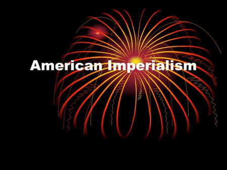 "American Imperialism. By the end of the 1800s, the United States sought to spread its' influence to other parts of the world This would create a ""global."