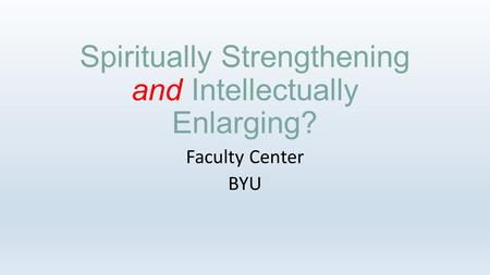 Spiritually Strengthening and Intellectually Enlarging? Faculty Center BYU.