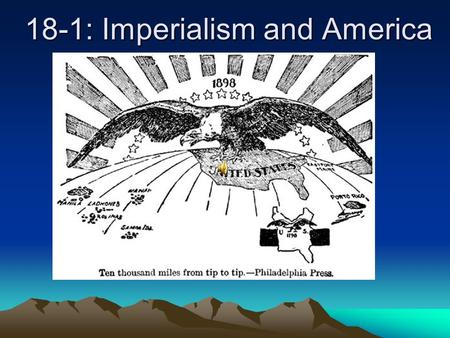 18-1: Imperialism and America The Roots of American Imperialism 2. Political and Military Roots: The global military expansion of European powers (Africa.