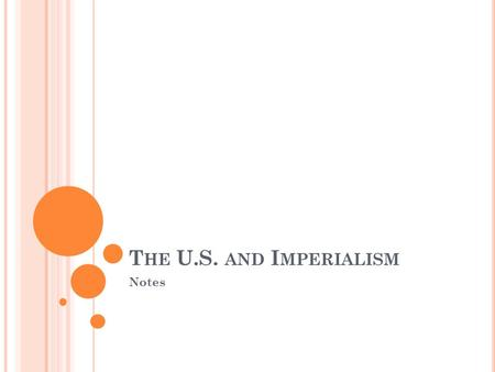 T HE U.S. AND I MPERIALISM Notes. W HAT IS I MPERIALISM ? A PPROX 1870 S -1910 S Imperialism is when a more powerful country has influence or control.