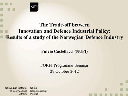 Norwegian Institute of International Affairs Norsk Utenrikspolitisk Institutt The Trade-off between Innovation and Defence Industrial Policy: Results of.