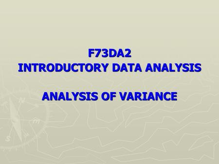 F73DA2 INTRODUCTORY DATA ANALYSIS ANALYSIS OF VARIANCE.