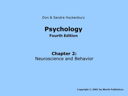 Psychology Chapter 2: Neuroscience and Behavior Fourth Edition