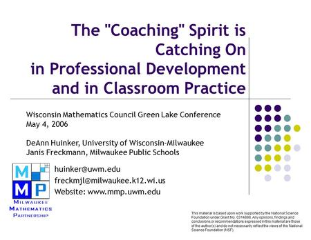 The Coaching Spirit is Catching On in Professional Development and in Classroom Practice Wisconsin Mathematics Council Green Lake Conference May 4,