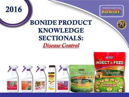 BONIDE PRODUCT KNOWLEDGE SECTIONALS: Disease Control 2016.