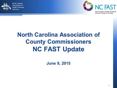 1 North Carolina Department of Health & Human Services Draft North Carolina Association of County Commissioners NC FAST Update June 9, 2015.