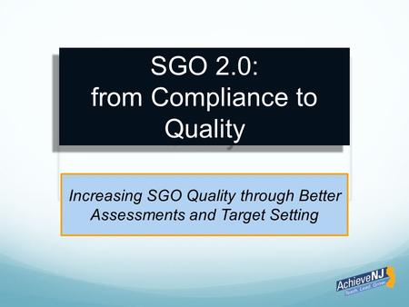SGO 2.0: from Compliance to Quality Increasing SGO Quality through Better Assessments and Target Setting.