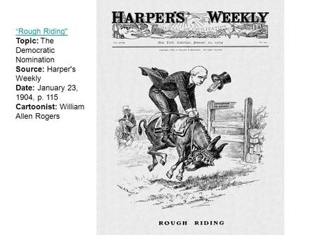 """Rough Riding ""Rough Riding Topic: The Democratic Nomination Source: Harper's Weekly Date: January 23, 1904, p. 115 Cartoonist: William Allen Rogers."