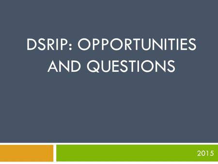 2015 DSRIP: OPPORTUNITIES AND QUESTIONS. Agenda: 2  What is DSRIP?  What are the 10 DSRIP projects?  What are the opportunities.
