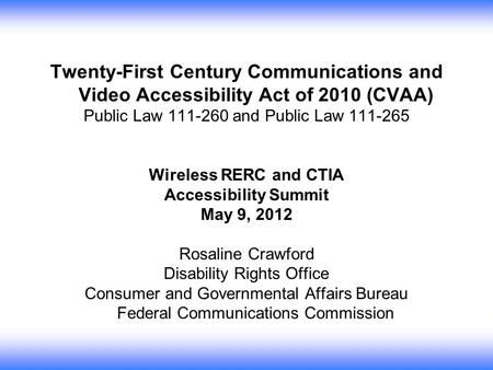 Twenty-First Century Communications and Video Accessibility Act of 2010 (CVAA) Public Law 111-260 and Public Law 111-265 Wireless RERC and CTIA Accessibility.