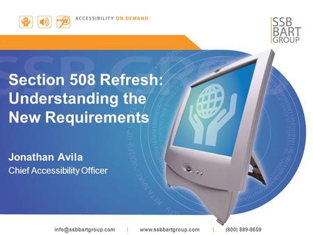 |  | (800) 889-9659 Section 508 Refresh: Understanding the New Requirements Jonathan Avila Chief Accessibility.